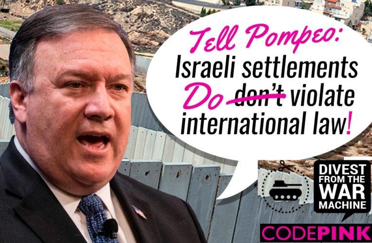 """Diciamo a Mike Pompeo: """"Gli insediamenti israeliani violano le leggi internazionali!"""""""